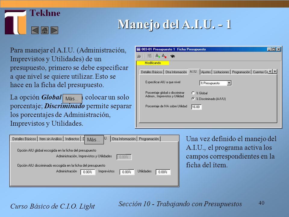 40 Curso Básico de C.I.O. Light Sección 10 - Trabajando con Presupuestos Manejo del A.I.U. - 1 Para manejar el A.I.U. (Administración, Imprevistos y U