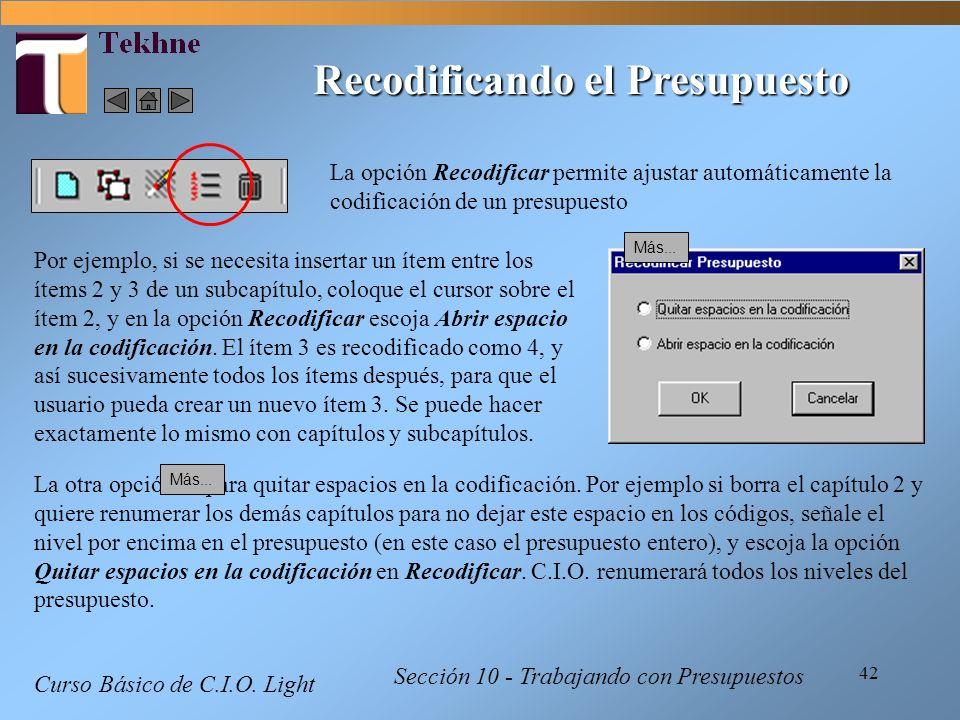 42 Curso Básico de C.I.O. Light Sección 10 - Trabajando con Presupuestos Recodificando el Presupuesto La opción Recodificar permite ajustar automática