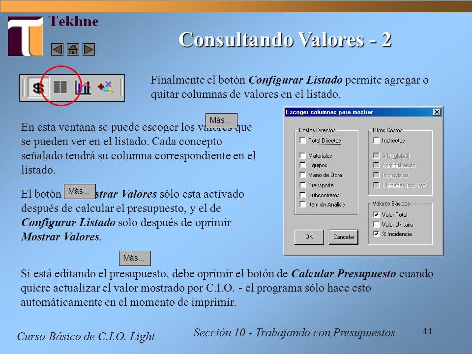 44 Curso Básico de C.I.O. Light Sección 10 - Trabajando con Presupuestos Consultando Valores - 2 Finalmente el botón Configurar Listado permite agrega