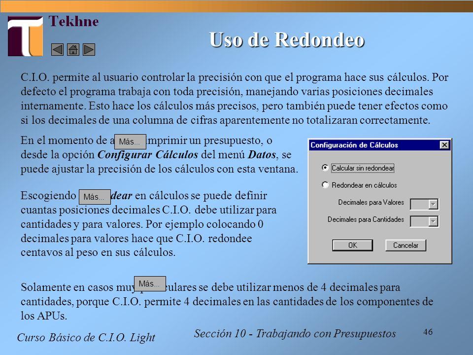 46 Curso Básico de C.I.O. Light Sección 10 - Trabajando con Presupuestos Uso de Redondeo C.I.O. permite al usuario controlar la precisión con que el p