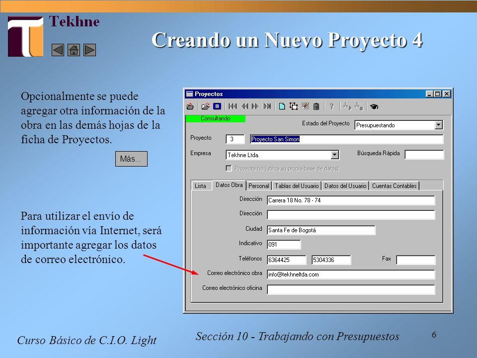 6 Curso Básico de C.I.O. Light Creando un Nuevo Proyecto 4 Sección 10 - Trabajando con Presupuestos Opcionalmente se puede agregar otra información de