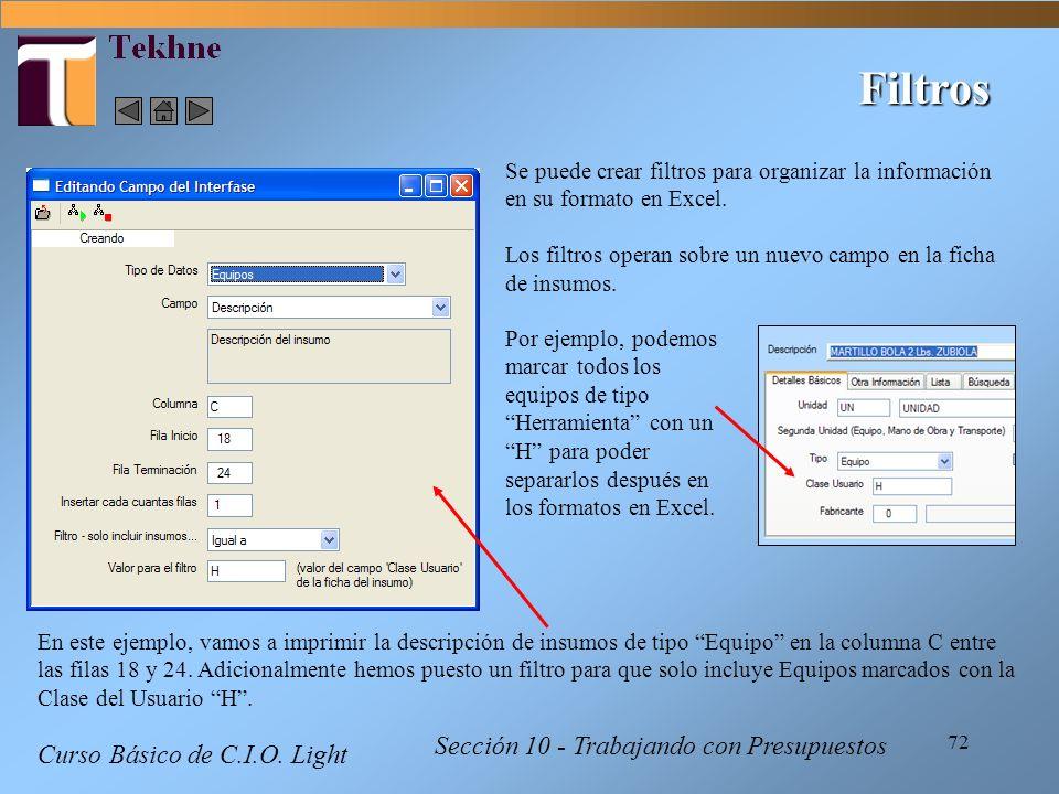 72 Filtros Se puede crear filtros para organizar la información en su formato en Excel. Los filtros operan sobre un nuevo campo en la ficha de insumos