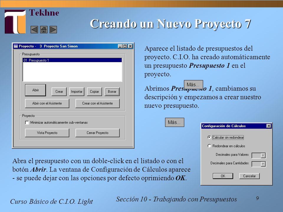 9 Curso Básico de C.I.O. Light Sección 10 - Trabajando con Presupuestos Creando un Nuevo Proyecto 7 Aparece el listado de presupuestos del proyecto. C