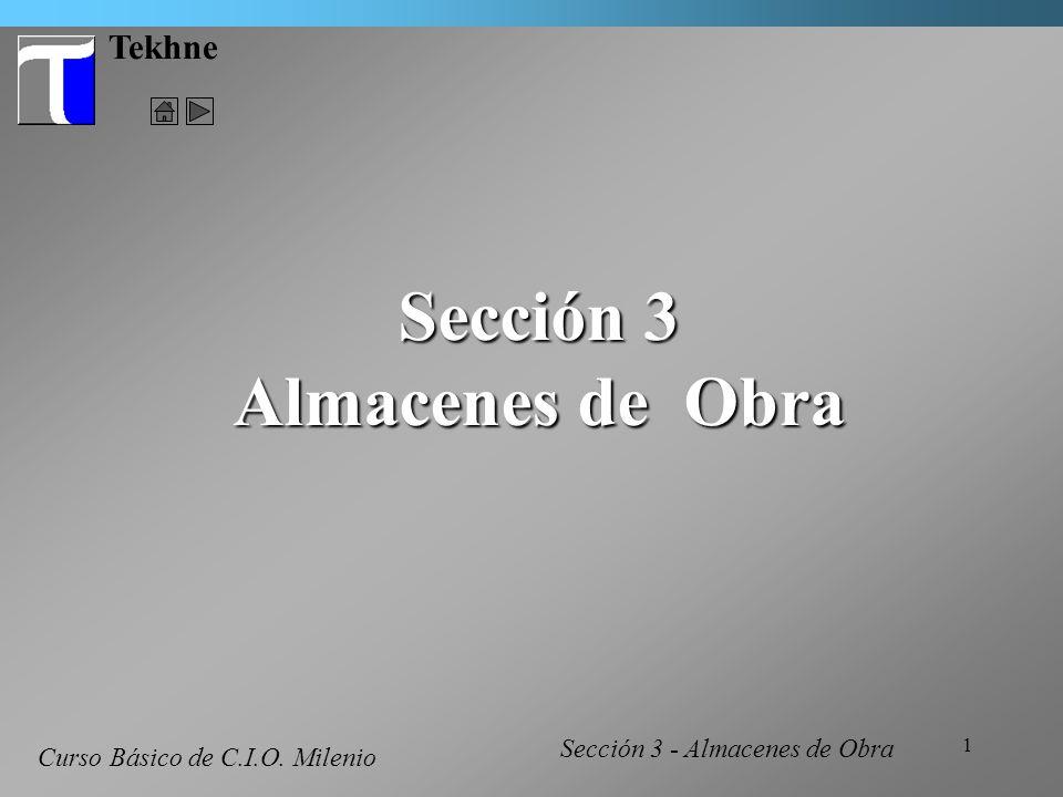 1 Tekhne Curso Básico de C.I.O. Milenio Sección 3 Almacenes de Obra Sección 3 - Almacenes de Obra