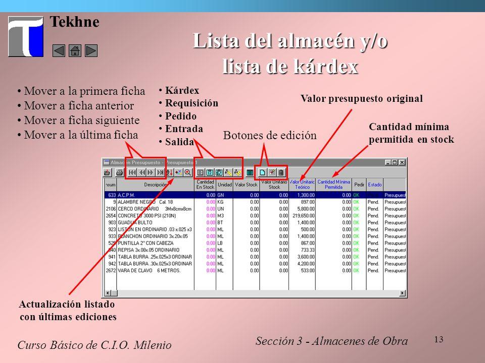 13 Tekhne Lista del almacén y/o lista de kárdex Curso Básico de C.I.O. Milenio Sección 3 - Almacenes de Obra Mover a la primera ficha Mover a ficha an