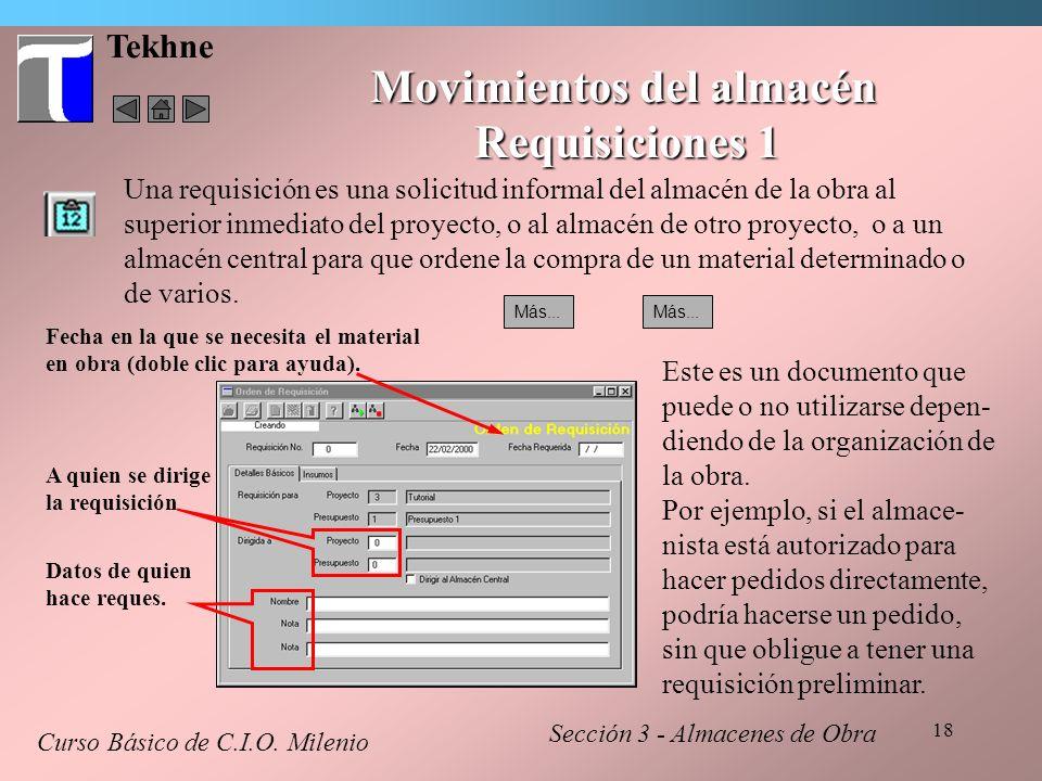 18 Tekhne Movimientos del almacén Requisiciones 1 Curso Básico de C.I.O. Milenio Una requisición es una solicitud informal del almacén de la obra al s