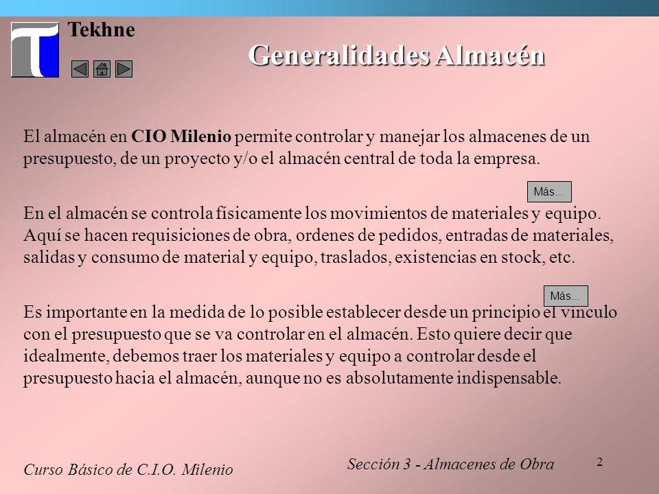 2 Tekhne Generalidades Almacén Curso Básico de C.I.O. Milenio El almacén en CIO Milenio permite controlar y manejar los almacenes de un presupuesto, d