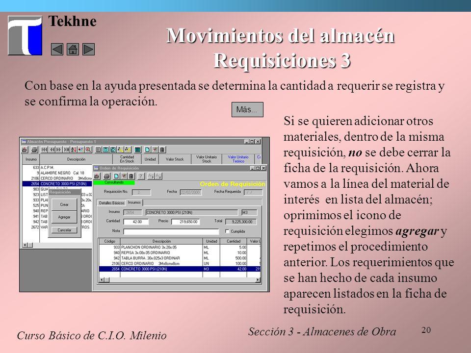 20 Tekhne Movimientos del almacén Requisiciones 3 Curso Básico de C.I.O. Milenio Sección 3 - Almacenes de Obra Más... Si se quieren adicionar otros ma