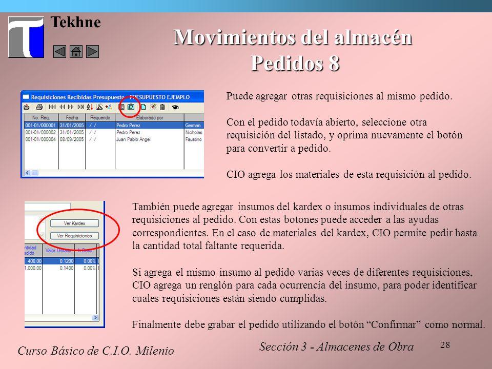 28 Tekhne Movimientos del almacén Pedidos 8 Curso Básico de C.I.O. Milenio Sección 3 - Almacenes de Obra Puede agregar otras requisiciones al mismo pe