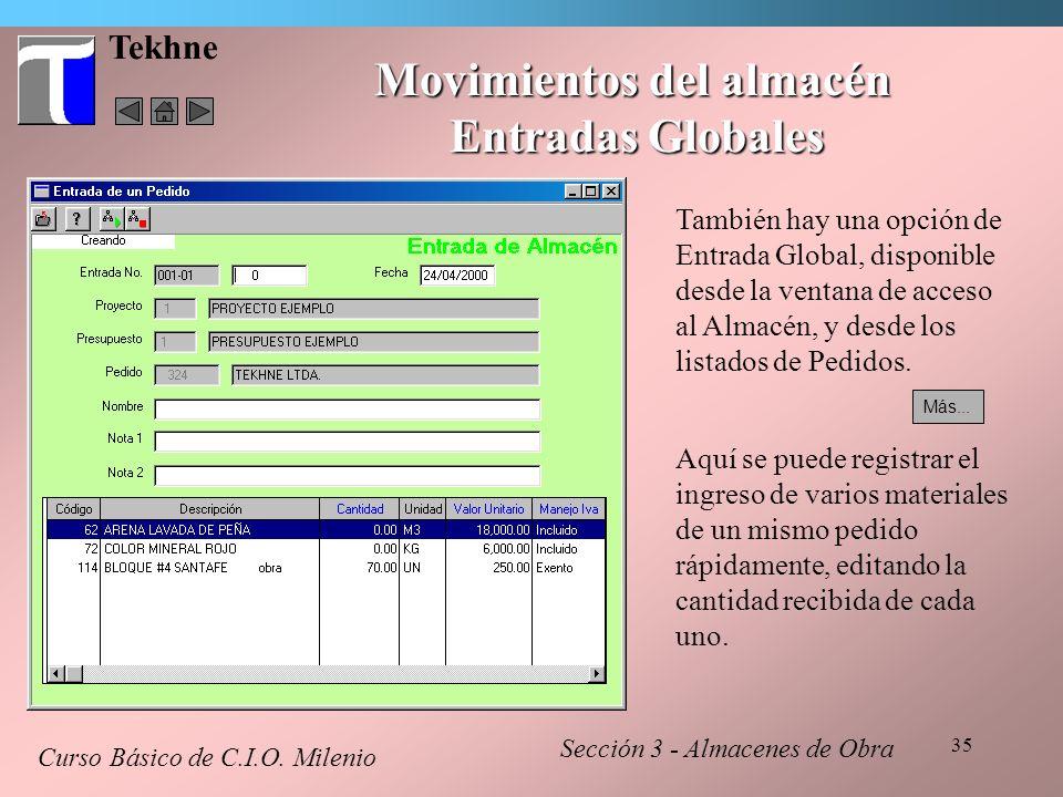 35 Tekhne Movimientos del almacén Entradas Globales Curso Básico de C.I.O. Milenio Sección 3 - Almacenes de Obra También hay una opción de Entrada Glo