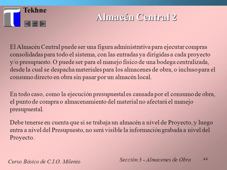 44 Tekhne Almacén Central 2 Curso Básico de C.I.O. Milenio Sección 3 - Almacenes de Obra El Almacén Central puede ser una figura administrativa para e