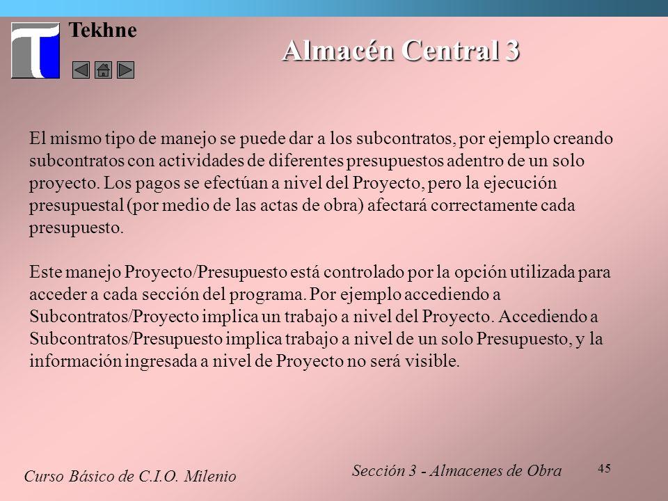 45 Tekhne Almacén Central 3 Curso Básico de C.I.O. Milenio Sección 3 - Almacenes de Obra El mismo tipo de manejo se puede dar a los subcontratos, por