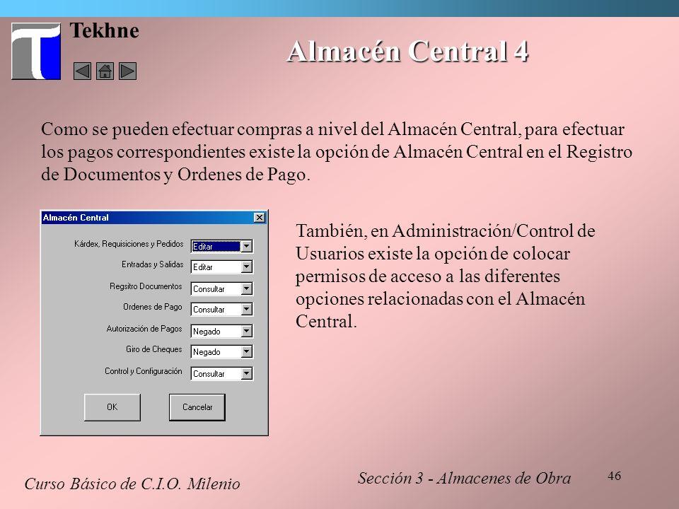 46 Tekhne Almacén Central 4 Curso Básico de C.I.O. Milenio Sección 3 - Almacenes de Obra Como se pueden efectuar compras a nivel del Almacén Central,