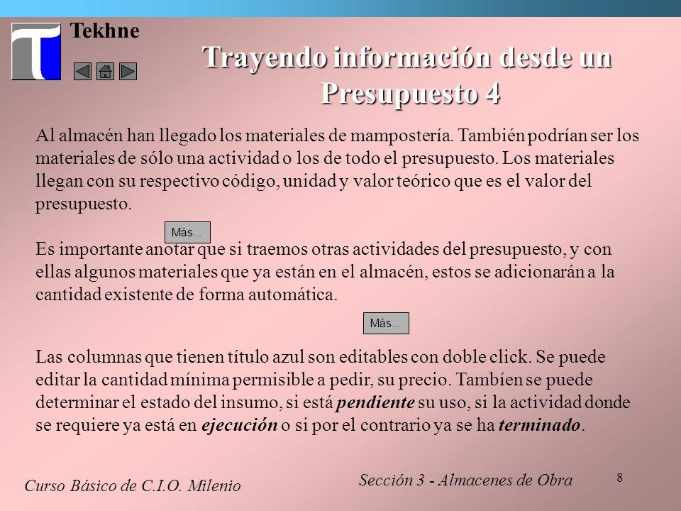 8 Tekhne Trayendo información desde un Presupuesto 4 Curso Básico de C.I.O. Milenio Al almacén han llegado los materiales de mampostería. También podr