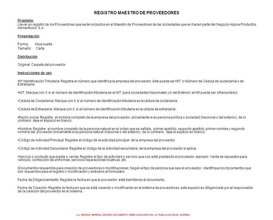 REGISTRO MAESTRO DE PROVEEDORES Propósito Llevar un registro de los Proveedores que serán incluidos en el Maestro de Proveedores de las sociedades que