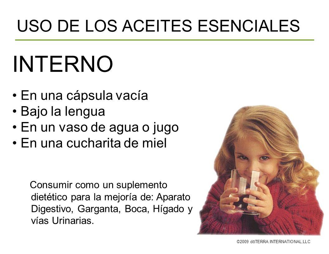 USO DE LOS ACEITES ESENCIALES ©2009 dōTERRA INTERNATIONAL,LLC Consumir como un suplemento dietético para la mejoría de: Aparato Digestivo, Garganta, B
