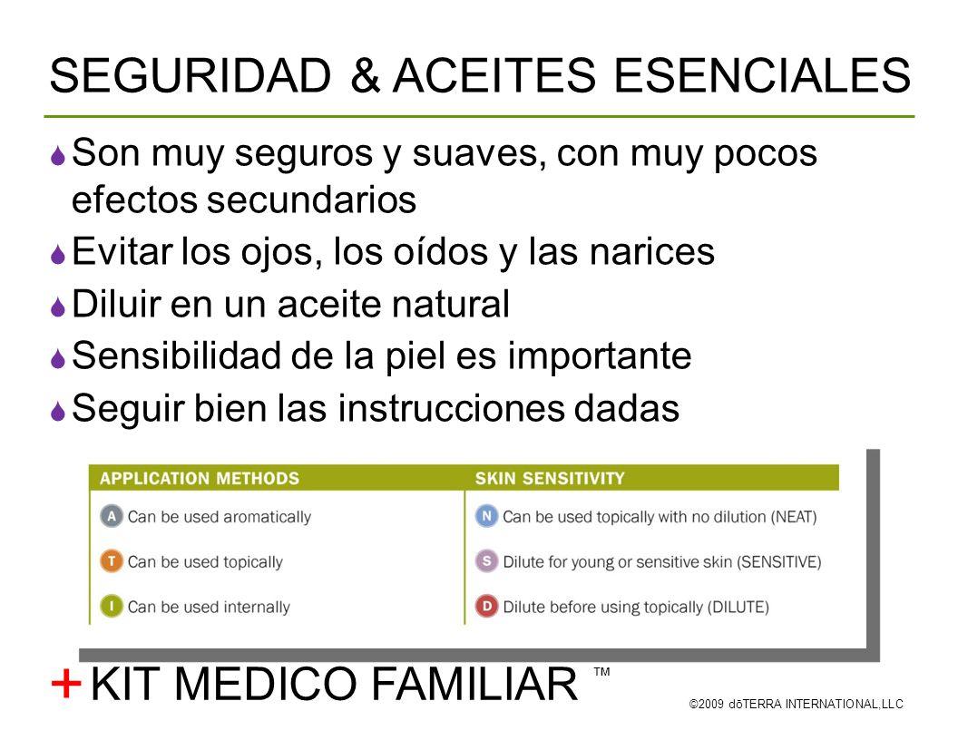 SEGURIDAD & ACEITES ESENCIALES ©2009 dōTERRA INTERNATIONAL,LLC + Son muy seguros y suaves, con muy pocos efectos secundarios Evitar los ojos, los oído