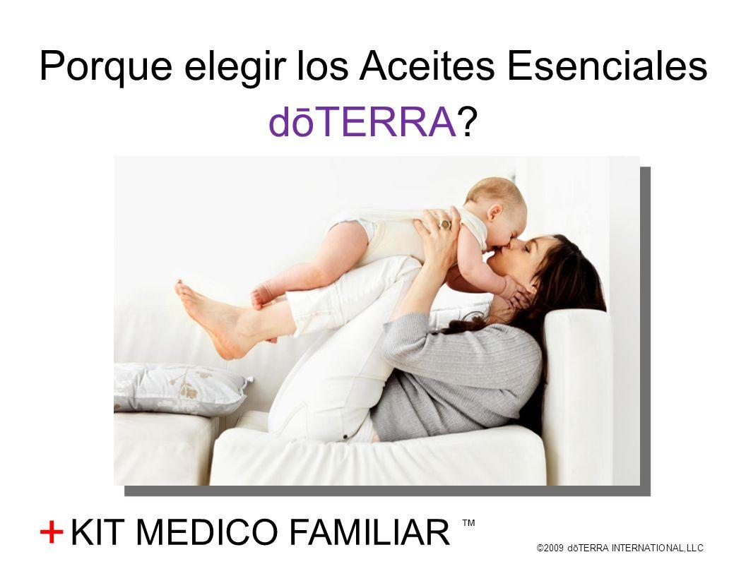 ©2009 dōTERRA INTERNATIONAL,LLC + Porque elegir los Aceites Esenciales dōTERRA? KIT MEDICO FAMILIAR