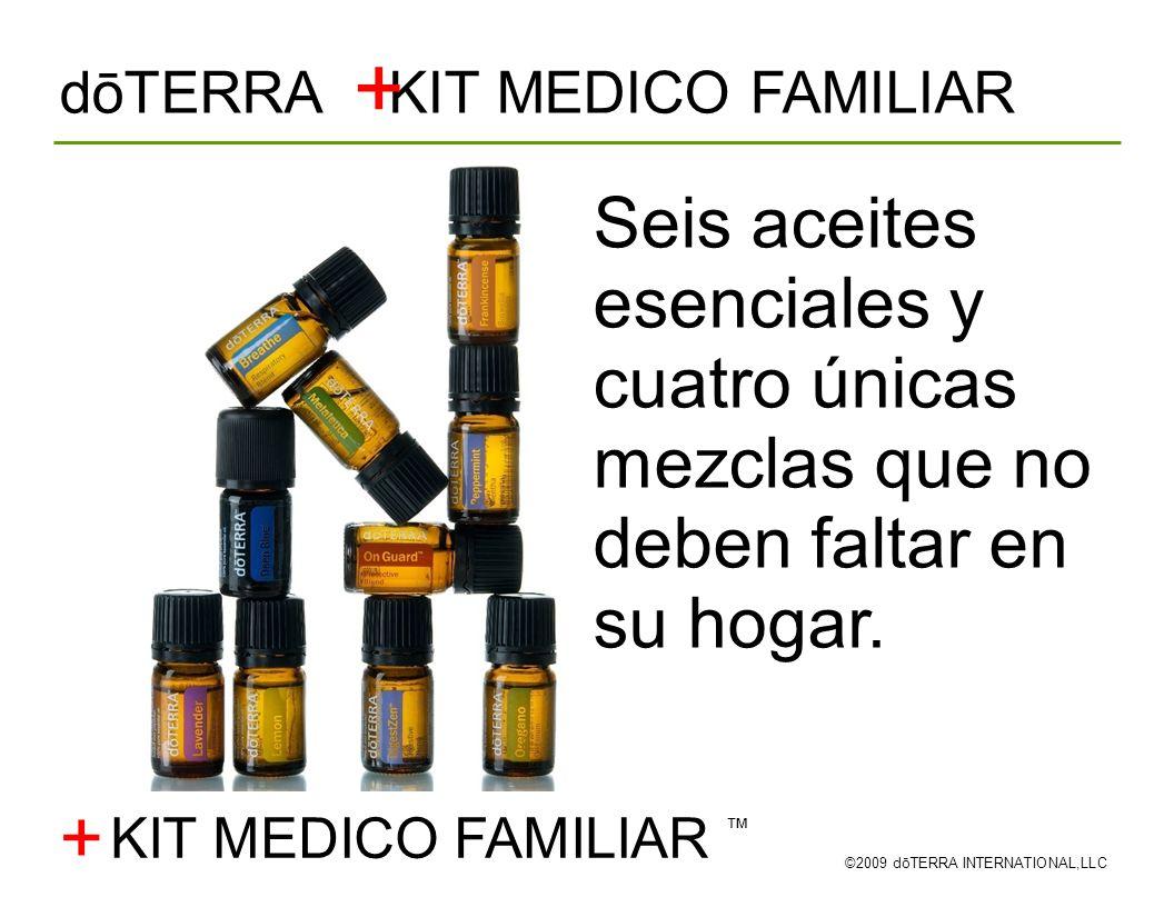dōTERRA KIT MEDICO FAMILIAR ©2009 dōTERRA INTERNATIONAL,LLC Seis aceites esenciales y cuatro únicas mezclas que no deben faltar en su hogar. + KIT MED