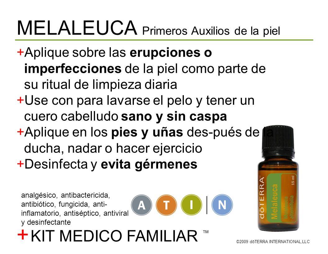 MELALEUCA Primeros Auxilios de la piel ©2009 dōTERRA INTERNATIONAL,LLC Aplique sobre las erupciones o imperfecciones de la piel como parte de su ritua
