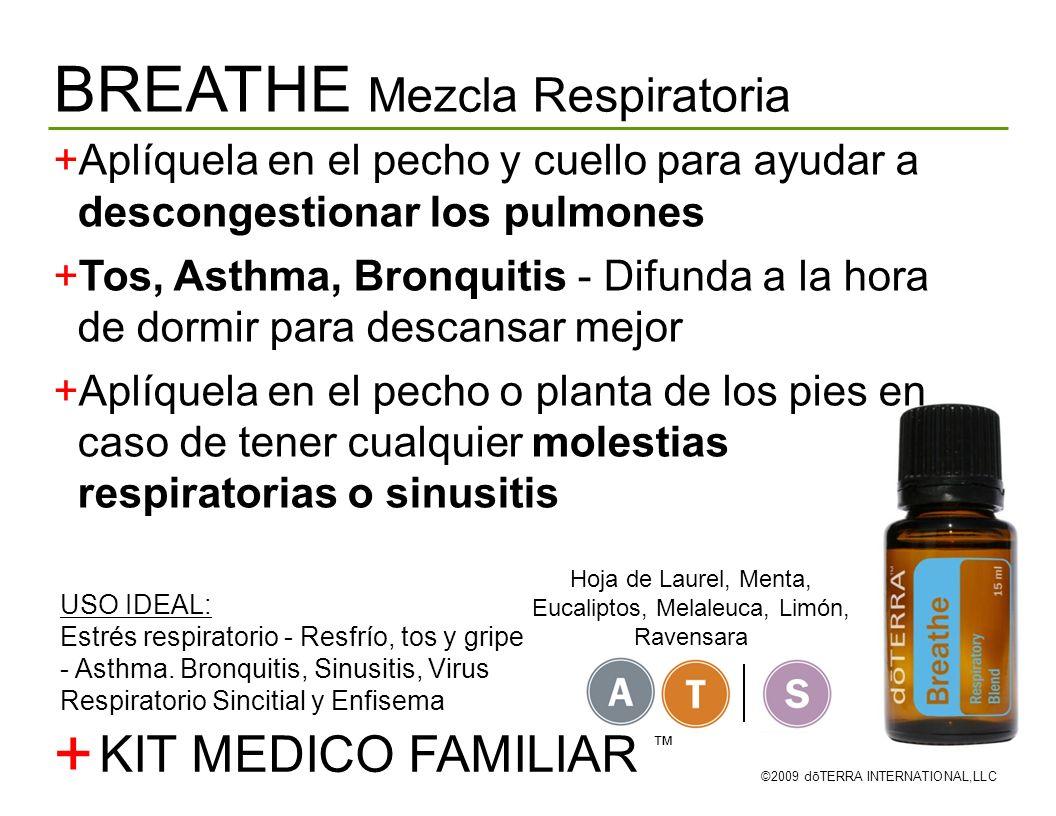BREATHE Mezcla Respiratoria ©2009 dōTERRA INTERNATIONAL,LLC Aplíquela en el pecho y cuello para ayudar a descongestionar los pulmones Tos, Asthma, Bro