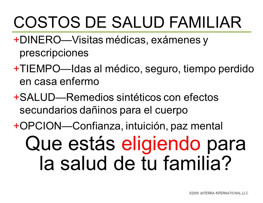 COSTOS DE SALUD FAMILIAR ©2009 dōTERRA INTERNATIONAL,LLC DINEROVisitas médicas, exámenes y prescripciones TIEMPOIdas al médico, seguro, tiempo perdido