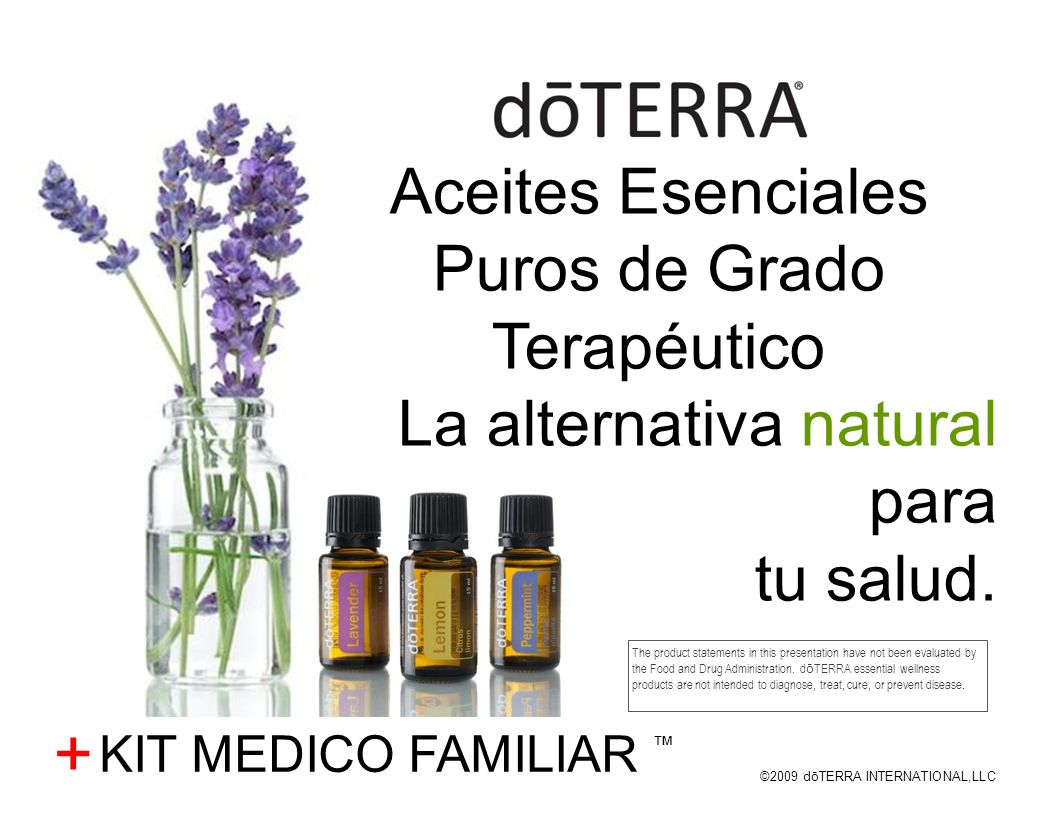 ©2009 dōTERRA INTERNATIONAL,LLC + Aceites Esenciales Puros de Grado Terapéutico La alternativa natural para tu salud. The product statements in this p