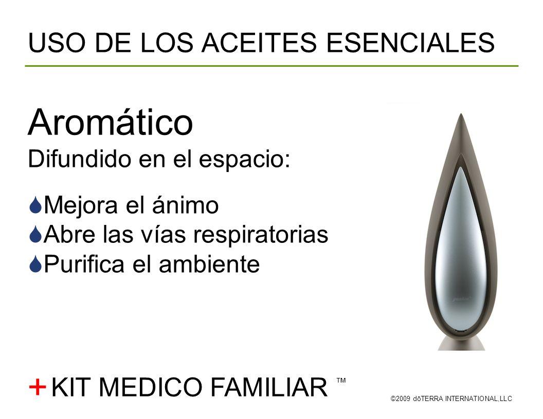 USO DE LOS ACEITES ESENCIALES ©2009 dōTERRA INTERNATIONAL,LLC Aromático Difundido en el espacio: Mejora el ánimo Abre las vías respiratorias Purifica