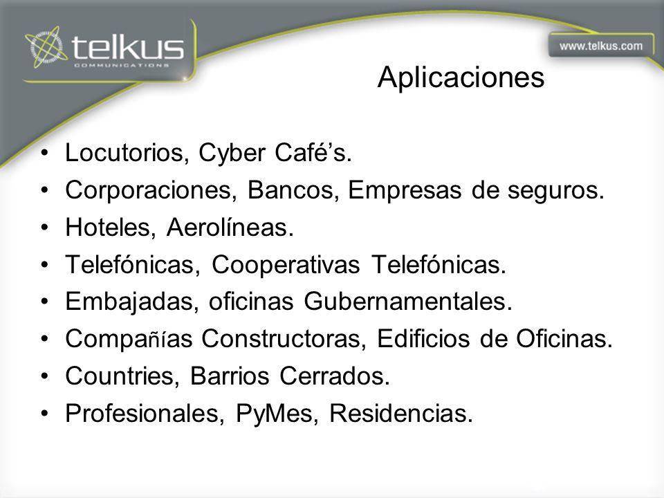 Aplicaciones Locutorios, Cyber Cafés. Corporaciones, Bancos, Empresas de seguros. Hoteles, Aerolíneas. Telefónicas, Cooperativas Telefónicas. Embajada