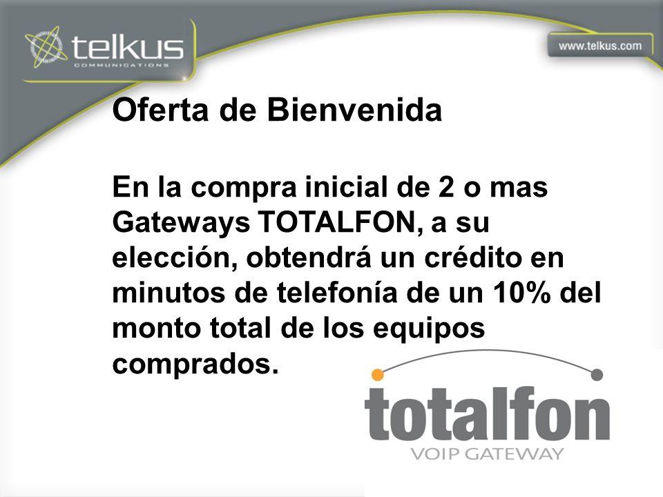 Oferta de Bienvenida En la compra inicial de 2 o mas Gateways TOTALFON, a su elección, obtendrá un crédito en minutos de telefonía de un 10% del monto