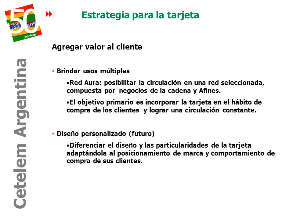 Estrategia para la tarjeta Agregar valor al cliente Brindar usos múltiples Red Aura: posibilitar la circulación en una red seleccionada, compuesta por