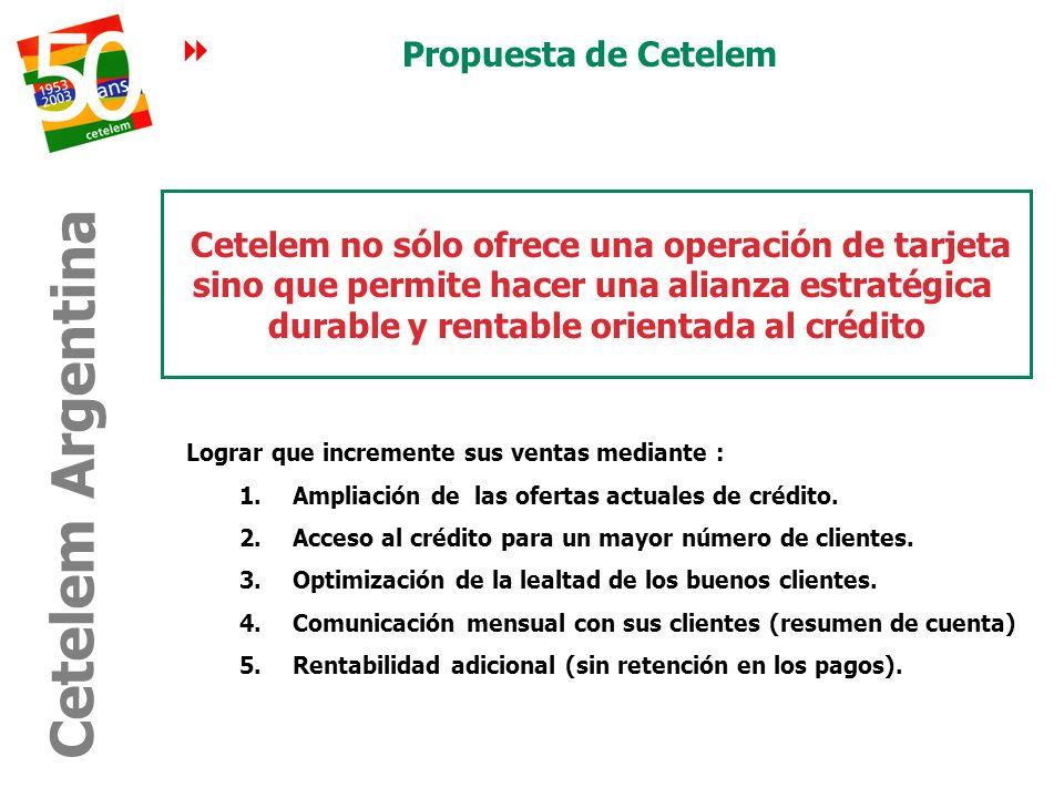 Propuesta de Cetelem Cetelem no sólo ofrece una operación de tarjeta sino que permite hacer una alianza estratégica durable y rentable orientada al cr