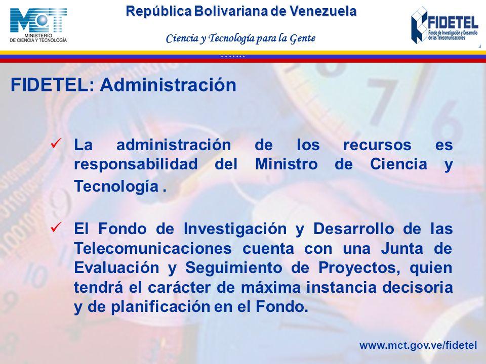 República Bolivariana de Venezuela Ciencia y Tecnología para la Gente * * * * * * * La administración de los recursos es responsabilidad del Ministro