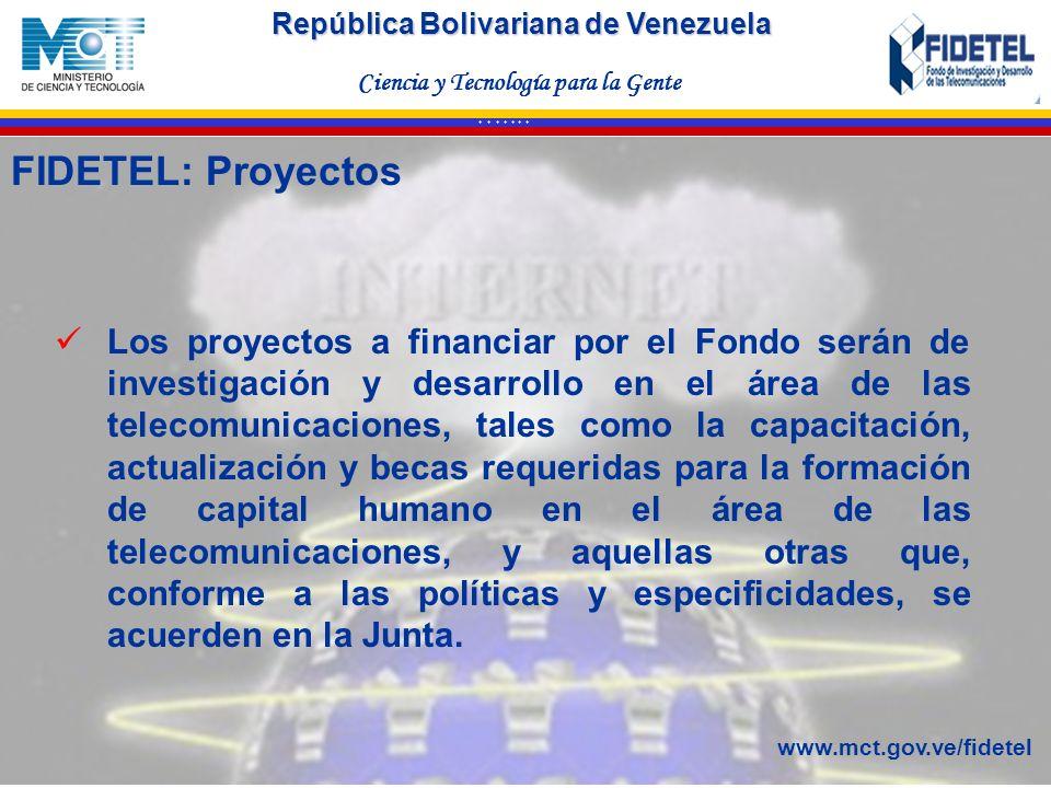 República Bolivariana de Venezuela Ciencia y Tecnología para la Gente * * * * * * * Los proyectos a financiar por el Fondo serán de investigación y de