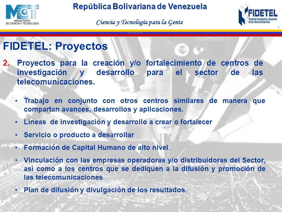 República Bolivariana de Venezuela Ciencia y Tecnología para la Gente * * * * * * * 2.Proyectos para la creación y/o fortalecimiento de centros de inv