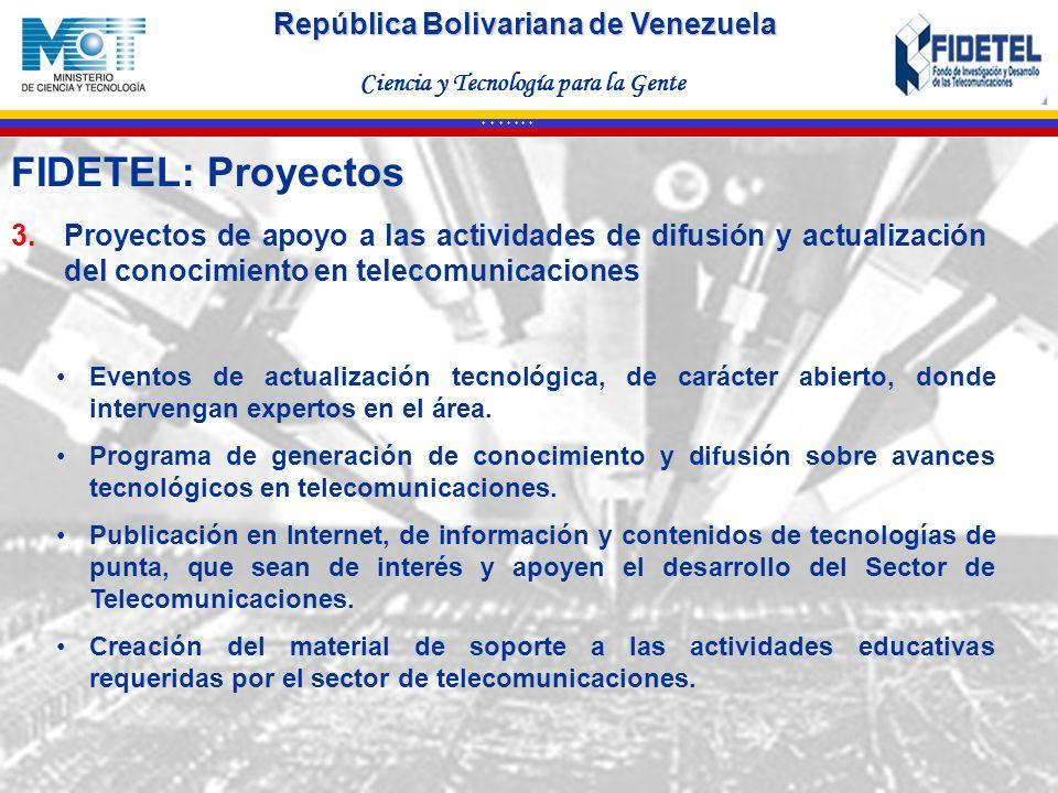 República Bolivariana de Venezuela Ciencia y Tecnología para la Gente * * * * * * * 3.Proyectos de apoyo a las actividades de difusión y actualización