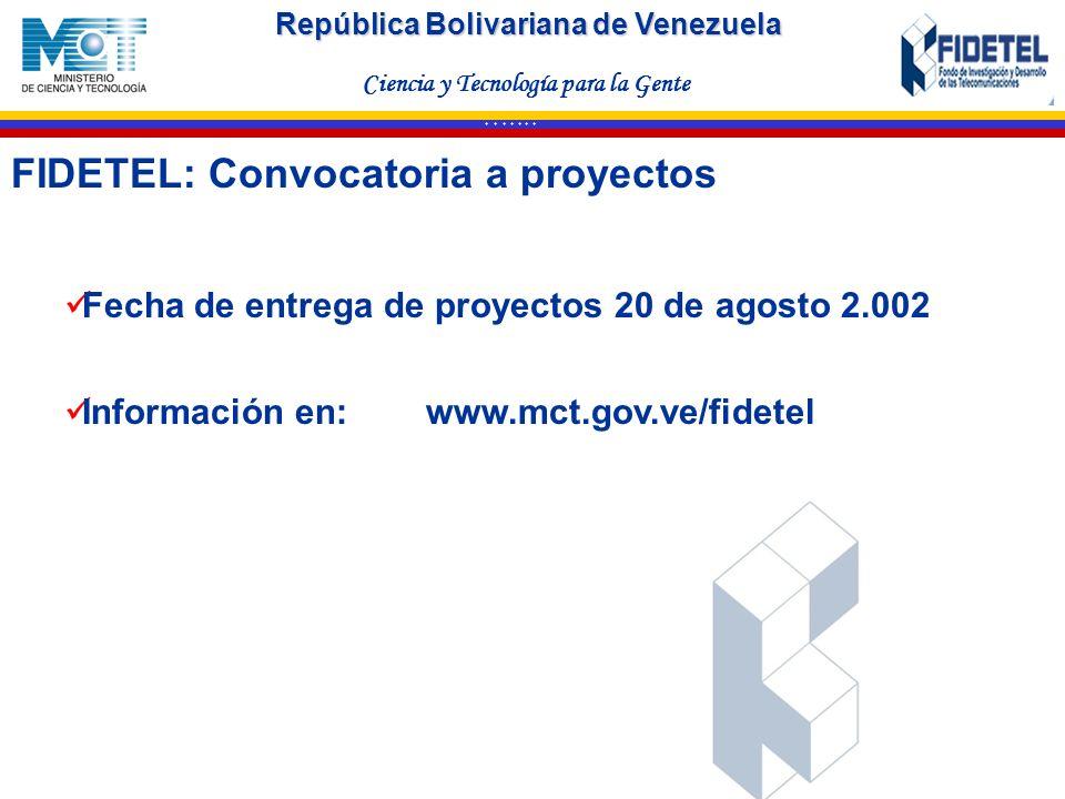 República Bolivariana de Venezuela Ciencia y Tecnología para la Gente * * * * * * * Fecha de entrega de proyectos 20 de agosto 2.002 Información en: w