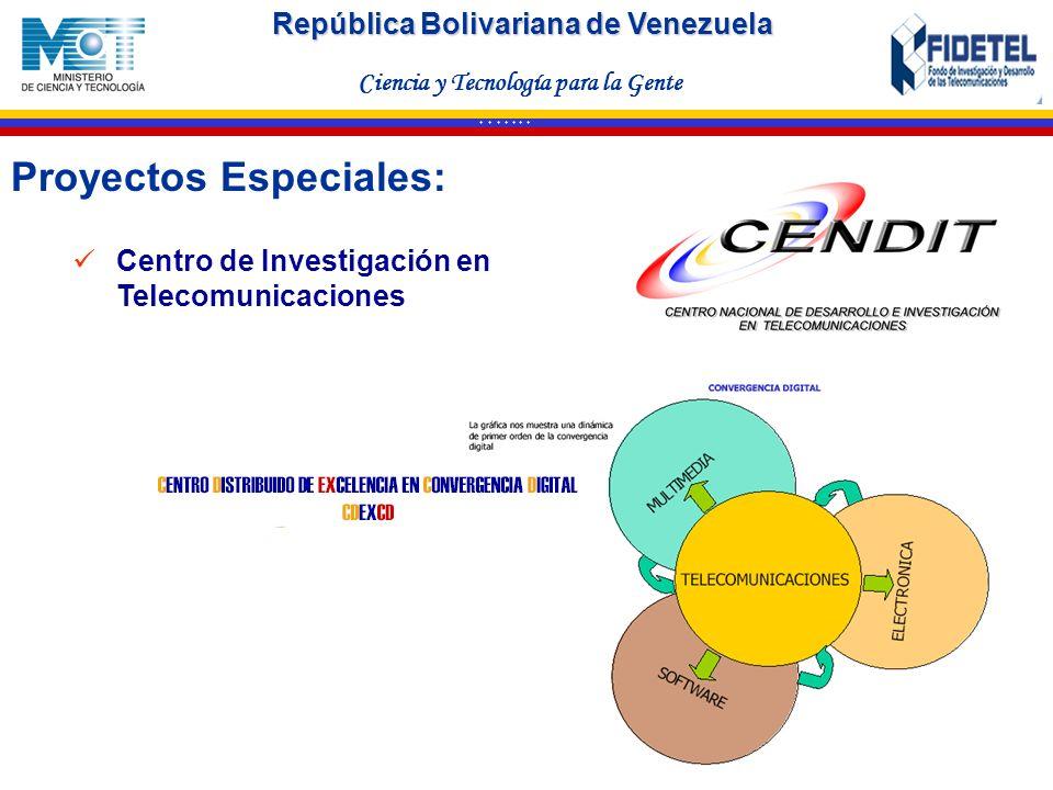 República Bolivariana de Venezuela Ciencia y Tecnología para la Gente * * * * * * * Proyectos Especiales: Centro de Investigación en Telecomunicacione
