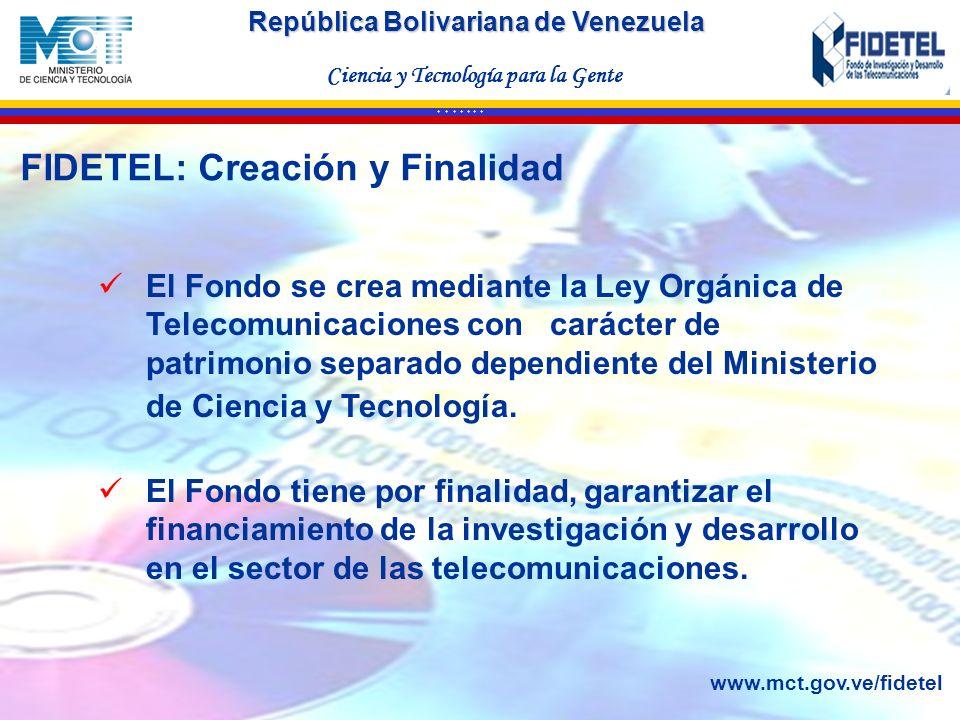 República Bolivariana de Venezuela Ciencia y Tecnología para la Gente * * * * * * * El Fondo se crea mediante la Ley Orgánica de Telecomunicaciones co