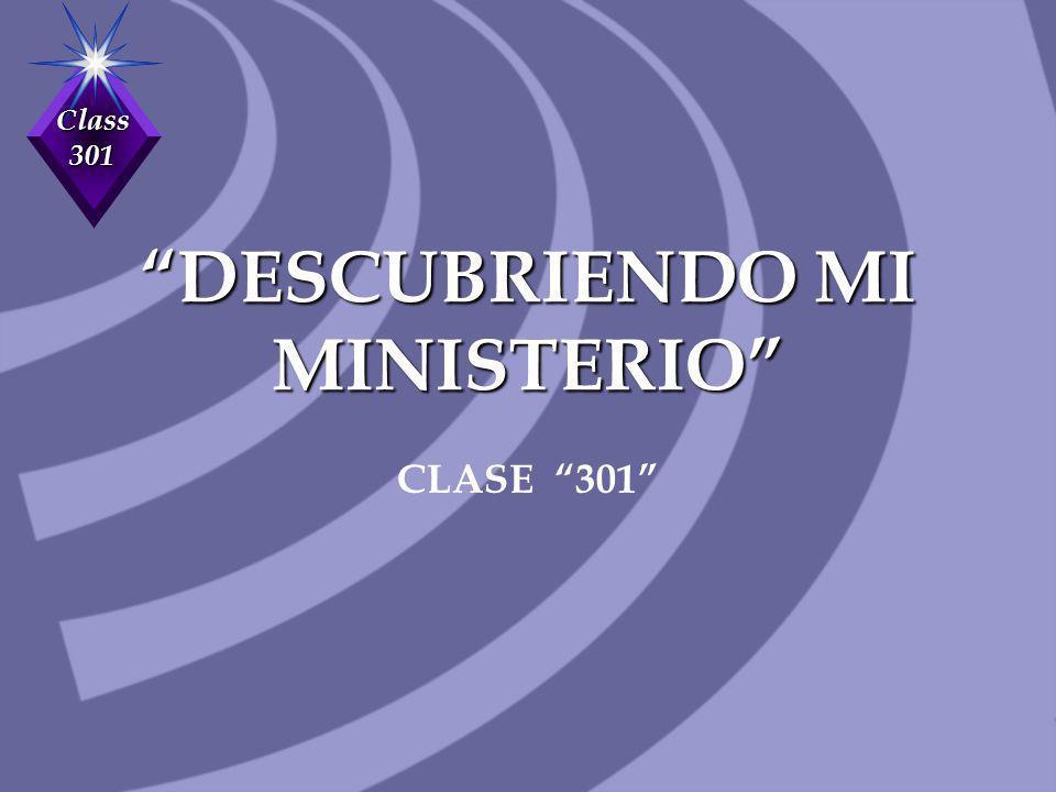 Class 301 DESCUBRIENDO MI MINISTERIO CLASE 301