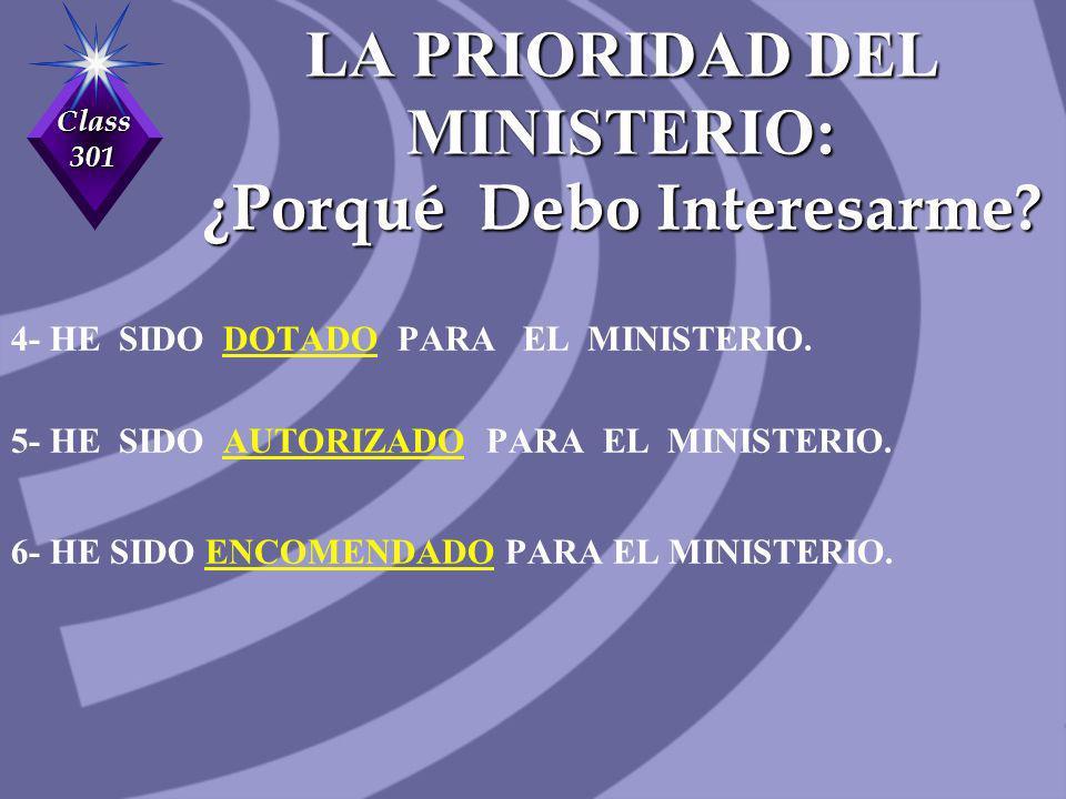 Class 301 4- HE SIDO DOTADO PARA EL MINISTERIO. 5- HE SIDO AUTORIZADO PARA EL MINISTERIO. 6- HE SIDO ENCOMENDADO PARA EL MINISTERIO. LA PRIORIDAD DEL