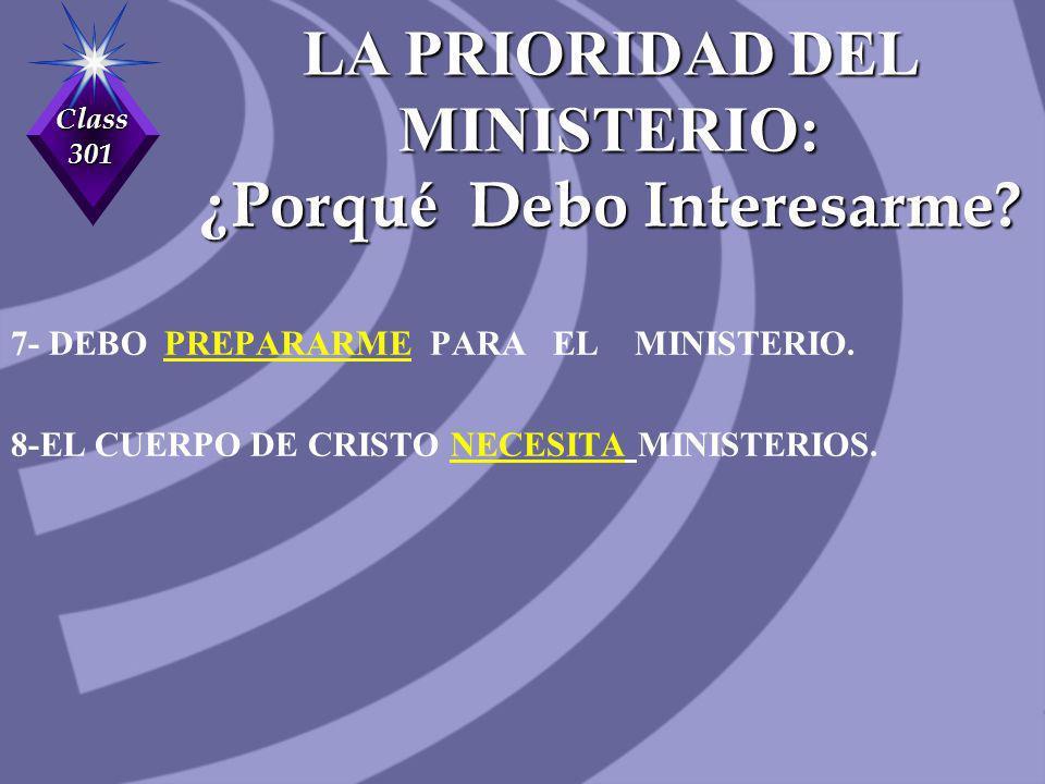 Class 301 7- DEBO PREPARARME PARA EL MINISTERIO. 8-EL CUERPO DE CRISTO NECESITA MINISTERIOS. LA PRIORIDAD DEL MINISTERIO: ¿ Porqu é Debo Interesarme?