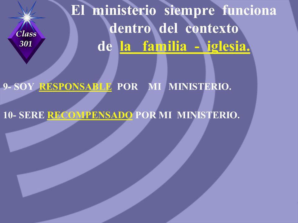 Class 301 El ministerio siempre funciona dentro del contexto de la familia - iglesia. 9- SOY RESPONSABLE POR MI MINISTERIO. 10- SERE RECOMPENSADO POR