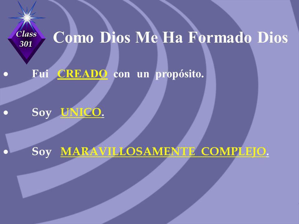 Class 301 Como Dios Me Ha Formado Dios Fui CREADO con un propósito. Soy UNICO. Soy MARAVILLOSAMENTE COMPLEJO.