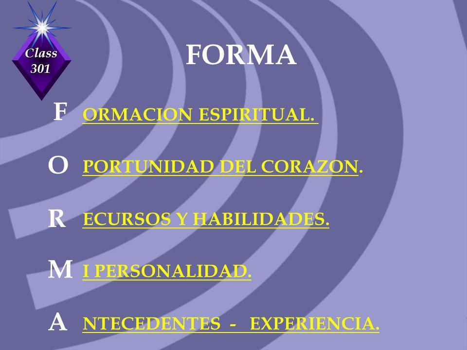Class 301 ORMACION ESPIRITUAL. PORTUNIDAD DEL CORAZON. ECURSOS Y HABILIDADES. I PERSONALIDAD. NTECEDENTES - EXPERIENCIA. FORMA O F R M A