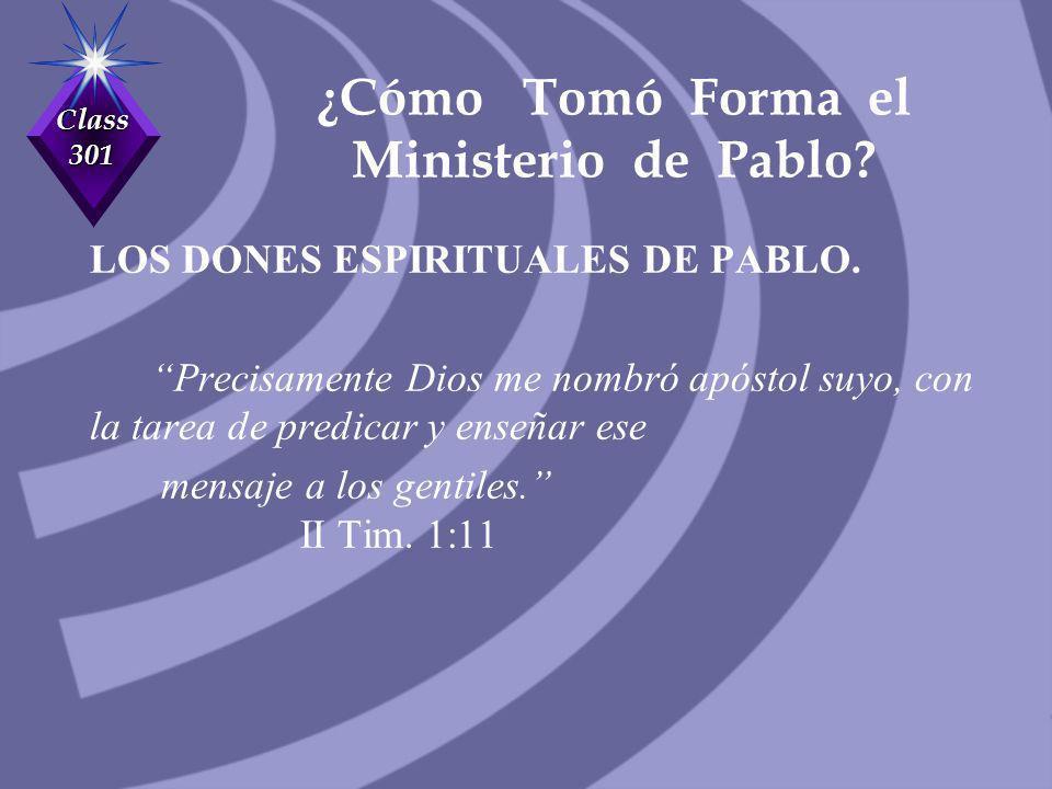 Class 301 ¿Cómo Tomó Forma el Ministerio de Pablo? LOS DONES ESPIRITUALES DE PABLO. Precisamente Dios me nombró apóstol suyo, con la tarea de predicar