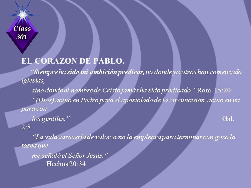 Class 301 EL CORAZON DE PABLO. Siempre ha sido mi ambición predicar, no donde ya otros han comenzado iglesias, sino donde el nombre de Cristo jamás ha