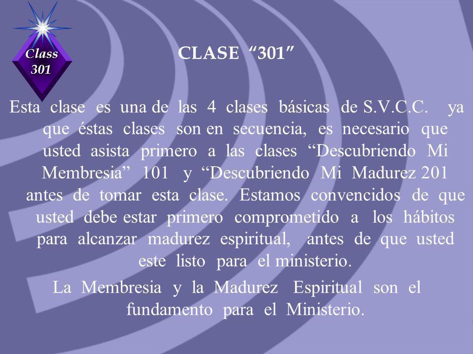 Class 301 El Propósito De Esta Clase: …Dios ha dado pastores y maestros, para preparar a las personas de Dios para la obra del ministerio, para la edificación del cuerpo de Cristo.