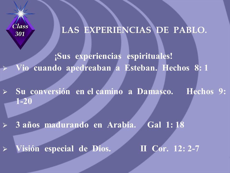 Class 301 LAS EXPERIENCIAS DE PABLO. ¡Sus experiencias espirituales! Vio cuando apedreaban a Esteban. Hechos 8: 1 Su conversión en el camino a Damasco