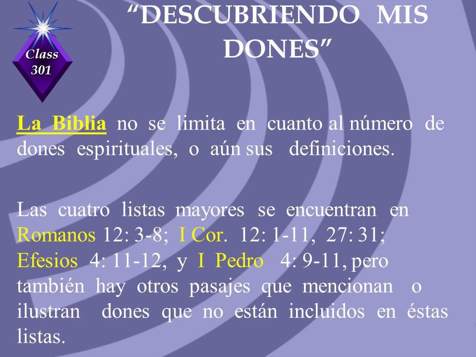 Class 301 DESCUBRIENDO MIS DONES La Biblia no se limita en cuanto al número de dones espirituales, o aún sus definiciones. Las cuatro listas mayores s